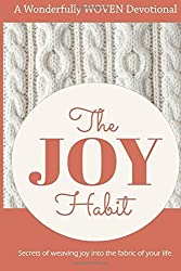 The Joy Habit: : Secrets of Weaving Joy into The Fabric of Your Life by Lori Clapper (2016-01-23)