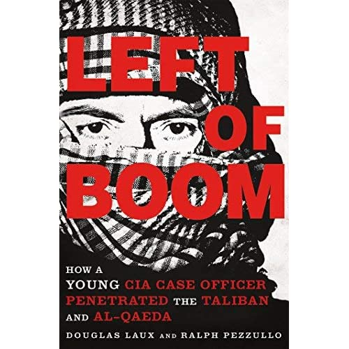 [Left of Boom: How a Young CIA Case Officer Penetrated the Taliban and Al-Qaeda] [By: Laux, Douglas] [April, 2016]