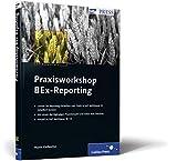 Praxisworkshop BEx-Reporting: Die Reporting-Tools von SAP NetWeaver BI 7.0 (SAP PRESS)