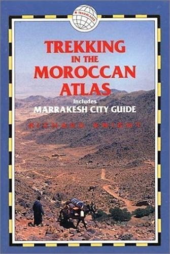 Trekking in the Moroccan Atlas: Includes Marrakesh City Guide 1st edition by Knight, Richard (2000) Paperback
