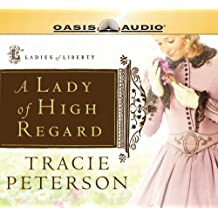 A Lady of High Regard (Ladies of Liberty, Book 1) by Tracie Peterson (2007-09-18)