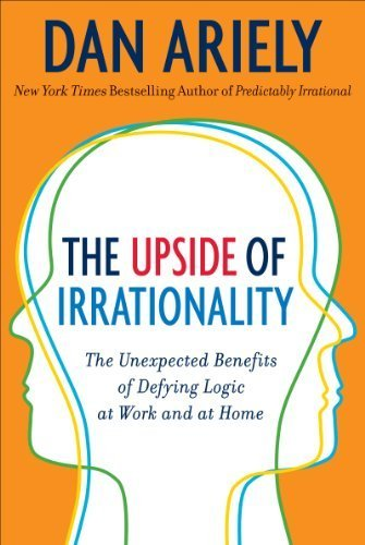 The Upside of Irrationality: The Unexpected Benefits of Defying Logic at Work and at Home by Ariely, Dan (2011) Mass Market Paperback