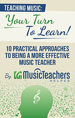 Teaching Music: Your Turn to Learn! 10 Practical Approaches to Being a More Effective Music Teacher (English Edition)