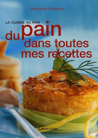 Du pain dans toutes mes recettes : La cuisine au pain par Véronique Cardineau, Dominique Gustin
