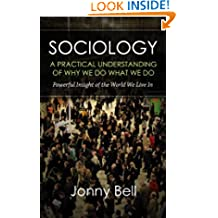Sociology: A Practical Understanding of Why We Do What We Do: Social Psychology (Applied Psychology, Positive Psychology)