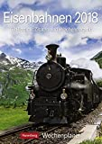 Eisenbahnen - Kalender 2018: Wochenplaner, 53 Blatt mit Zitaten und Wochenchronik