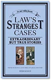 The Law\'s Strangest Cases: Extraordinary But True Incidents from Over Five Centuries of Legal History (Strangest Series)