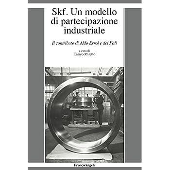 Skf. Un Modello Di Partecipazione Industriale. Il Contributo Di Aldo Erroi E Del Fali