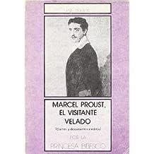 Marcel Proust, el visitante velado: (Cartas y documentos inéditos) (Narrativa)