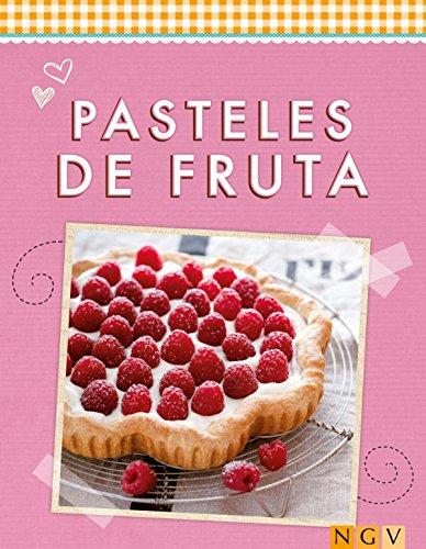 Pasteles de fruta: Refrescantes, dulces e irresistibles (Deliciosas recetas para el verano) por Naumann & Göbel Verlag