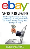 eBAY: eBay Secrets Revealed: The Complete Guide To Buying And Selling On eBay, Learn How To Make 0/day Buying And Selling On eBay (Home Business, Online ... Make Money Online, Make Money With eBay)