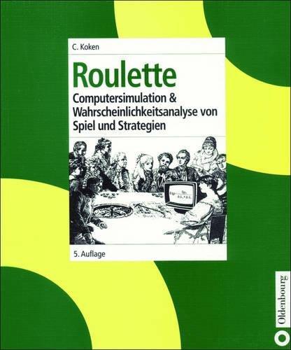 Roulette: Computersimulation & Wahrscheinlichkeitsanalyse von Spiel und Strategien