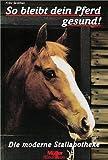So bleibt dein Pferd gesund die moderne Stallapotheke Buch
