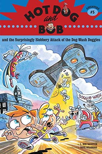 0e3baa090b509 Hot Dog and Bob and the Surprisingly Slobbery Attack of the Dog-Wash  Doggies: Adventure #5 (English Edition)