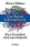 Das Rätsel Schizophrenie: Eine Krankheit wird entschlüsselt - Heinz Häfner
