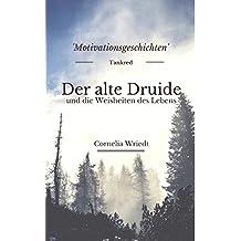 Der alte Druide und die Weisheiten des Lebens: Motivationsgeschichten