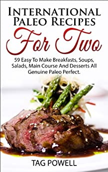 International Paleo Recipes For Two: 59 Easy-To-Make Breakfasts, Soups, Salads, Main Course and Desserts All Genuine Paleo Perfect, Gluten-Free, Low Carb ... Paleo Recipes --- Book 1) (English Edition) par [Powell, Tag, Cutting, Chef]