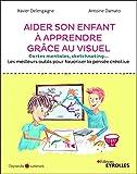 Aider son enfant à mieux apprendre grâce au visuel: Cartes mentales, sketchnoting... Les meilleurs outils pour favoriser la pensée créative