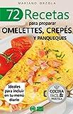 72 RECETAS PARA PREPARAR OMELETTES, CREPÉS Y PANQUEQUES: Ideales para incluir en tu menú diario (Colección Cocina Fácil & Práctica nº 4)