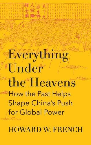 everything-under-the-heavens-how-the-past-helps-shape-chinas-push-for-global-power