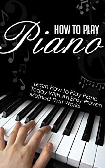 How to Play Piano: Learn How to Play Piano Today with an Easy, Proven Method that Works (Play Piano in a Flash, Play Piano in a Rosa, Play Piano with Chords, ... Music, Piano Lessons,) (English Edition) par [Shiner, Brian]