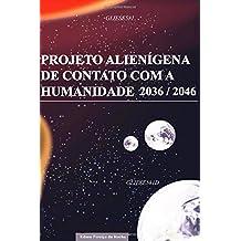 PROJETO ALIENÍGENA DE CONTATO COM A HUMANIDADE 2036 / 2046