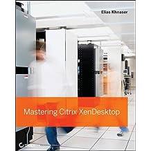 Mastering Citrix XenDesktop