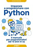 Imparare a programmare con Python: il manuale per programmatori dai 13 anni in su (Kids programming)