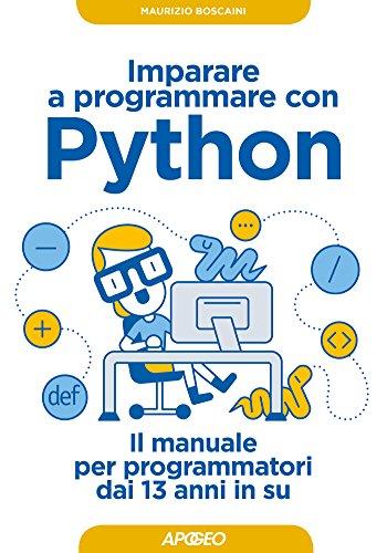 Imparare a programmare con Python: il manuale per programmatori dai 13 anni in su