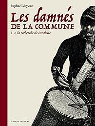 Les damnés de la Commune, tome 1 : A la recherche de Lavalette par Raphaël Meyssan