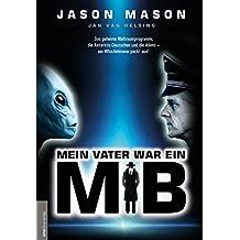 Mein Vater war ein MiB (Men in Black): Das Geheime Weltraumprogramm, die Antarktis-Deutschen und die Aliens – ein Whistleblower packt aus!