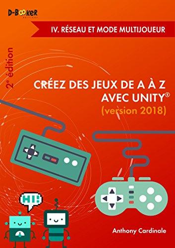 Crez des jeux de A  Z avec Unity - IV. Rseau et mode multijoueur (2e dition)