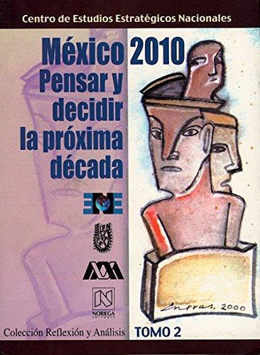 Mexico 2010 Pensar Y Decidir La Proxima Decadamexico 2010