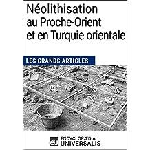 Néolithisation au Proche-Orient et en Turquie orientale: Les Grands Articles d'Universalis