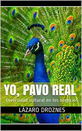 YO, PAVO REAL: Diversidad cultural en los negocios por Lázaro Droznes