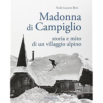 Madonna Di Campiglio. Storia E Mito Di Un Villaggio Alpino