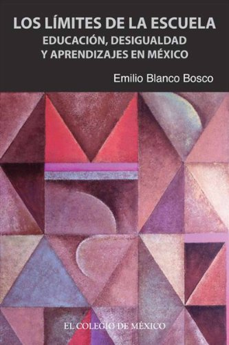 Los límites de la escuela. Educación, desigualdad y aprendizaje en México por Emilio Blanco Bosco