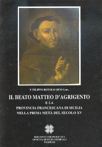 il Beato Matteo d' Agrigento e la provincia francescana di Sicilia nella prima metà del secolo XV  by  Rotolo Filippo