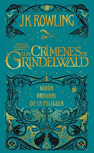 Animales fantásticos: Los crímenes de Grindelwald Guión original de la película por J.K. Rowling