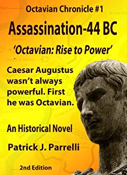 #1 Assassination - 44 BC (The Octavian Chronicles) (English Edition) di [Parrelli, Patrick]