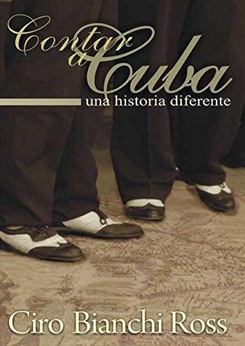 Contar a Cuba. Una historia diferente por Ciro Bianchi Ross