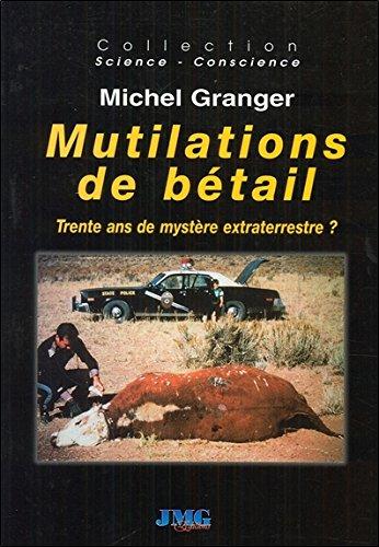 Mutilations de bétail - Trente ans de mystère extraterrestre ? par Michel Granger