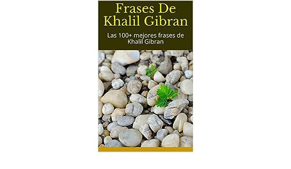 Frases De Khalil Gibran Las 100 Mejores Frases De Khalil