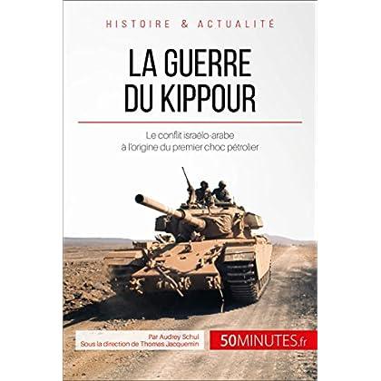 La guerre du Kippour: Le conflit israélo-arabe à l'origine du premier choc pétrolier (Grandes Batailles t. 26)