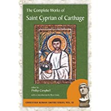 The Complete Works of Saint Cyprian of Carthage (Christian Roman Empire) by Saint Cyprian of Carthage (2013-05-20)