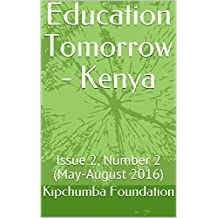 Education Tomorrow - Kenya: Issue 2, Number 2 (May-August 2016) (English Edition)