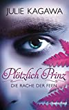 Plötzlich Prinz - Die Rache der Feen: Roman