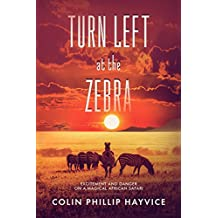 Turn Left at the Zebra: Excitement and Danger on a Magical African Safari (English Edition)