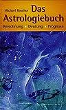 Das Astrologiebuch: Berechnung, Deutung, Prognose (Standardwerke der Astrologie) - Michael Roscher