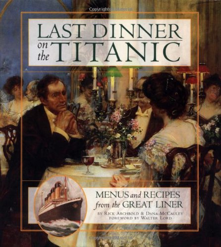 Last Dinner on the Titanic: Menus and Recipes from the Great Liner por Rick Archbold